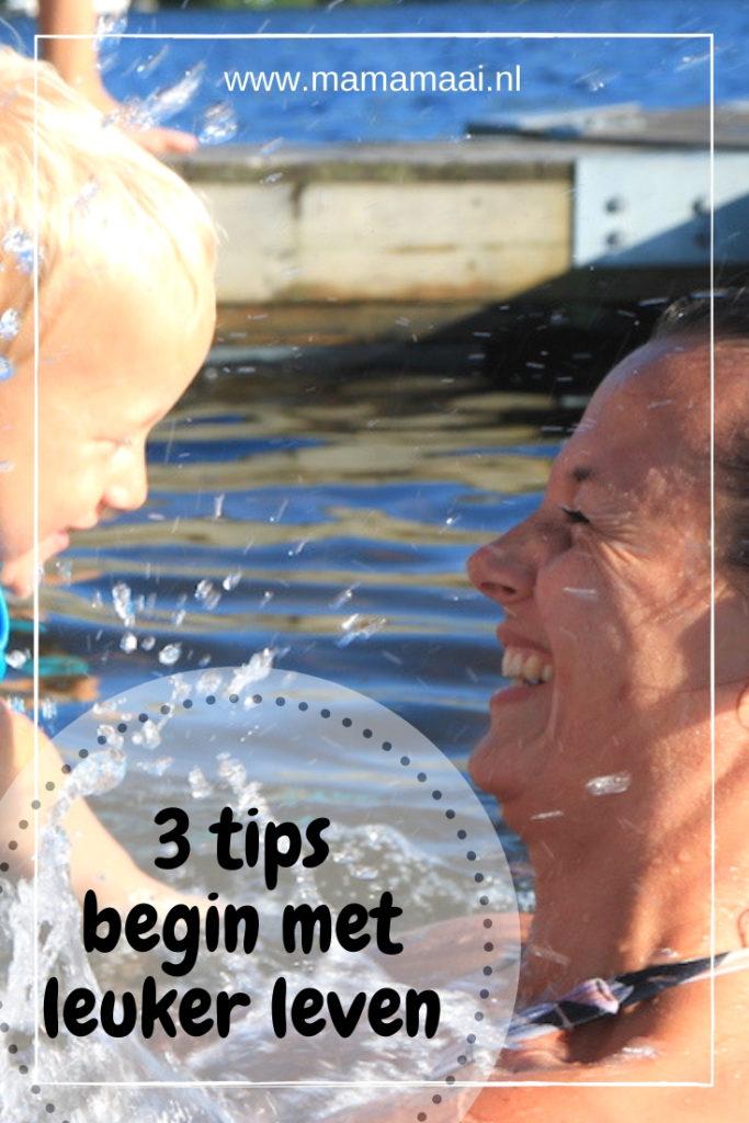 3 tips: begin vandaag met leuker leven, wordt gelukkig